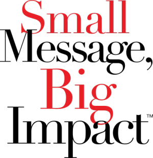 Image: Small Message, Big Impact™